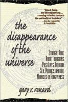Cover image for The disappearance of the universe : straight talk about illusions, past lives, religion, sex, politics, and the miracles of forgiveness