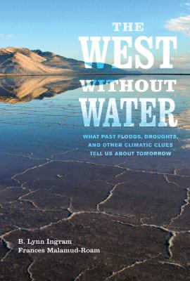 Cover image for The West without water : what past floods, droughts, and other climatic clues tell us about tomorrow