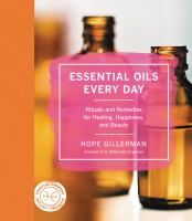 Cover image for Essential oils every day : rituals and remedies for healing, happiness, and beauty