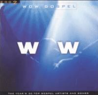 Cover image for WOW gospel. 2002 the year's 30 top gospel artists and songs.