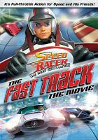 Cover image for Speed racer, the next generation. The fast track, the movie