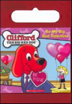 Cover image for Clifford the big red dog. Be my big red Valentine