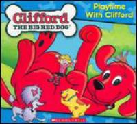 Cover image for Clifford the big red dog. Playtime with Clifford