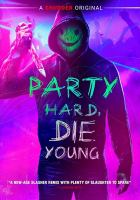 Cover image for Party hard, die young