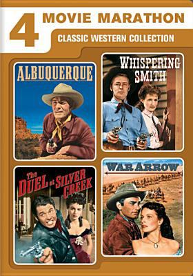 Cover image for 4 movie marathon classic western collection : Albuquerque ; Whispering Smith ; The duel at Silver Creek ; War arrow.