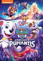 Cover image for Paw patrol Pups save Puplantis.