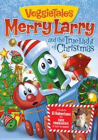 Cover image for Veggie tales Merry Larry and the true light of Christmas