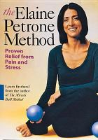 Cover image for The Elaine Petrone method relieve your pain, reshape your body, reduce your stress
