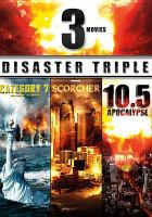 Cover image for Disaster Triple the end of the world ; 10.5 Apocalypse ; Scorcher.