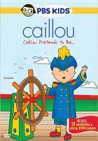 Cover image for Caillou. Caillou pretends to be--