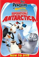 Cover image for The penguins of Madagascar Operation Antarctica.