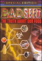 Cover image for Bad seed the truth about our food