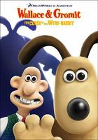 Cover image for Wallace & Gromit : the curse of the were-rabbit