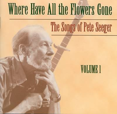 Cover image for Where have all the flowers gone the songs of Pete Seeger.