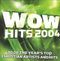 Cover image for Wow hits 2004 30 of the year's top Christian artists and hits.