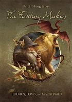 Cover image for The fantasy makers Tolkien, Lewis, and MacDonald.