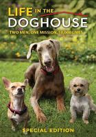 Cover image for Life in the doghouse two men, one mission, 10,000 lives