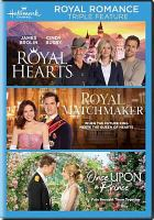 Cover image for Royal romance triple feature Royal hearts ; Royal matchmaker ; Once upon a prince.