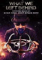 Cover image for What we left behind looking back at Star Trek: Deep Space Nine