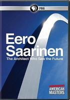 Cover image for Eero Saarinen : the architect who saw the future