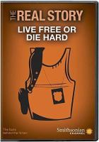 Cover image for The real story. Live free or die hard