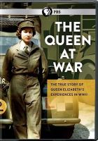 Cover image for The Queen at war the true story of Queen Elizabeth's experiences in WWII