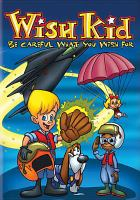 Cover image for Wish kid. Be careful what you wish for