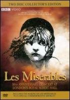 Cover image for Les miserables in concert 10th anniversary concert at London's Royal Albert Hall ; 2 Entertain ; BBC ; Cameron Mackintosh presents ; a musical by Boublil and Schonberg ; lyrics by Herbert Kretzmer ; based on the novel by Victor Hugo ; produced by Cameron Mackintosh ; director, Paul Kafno.
