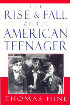 book cover for The Rise & Fall of the American Teenager