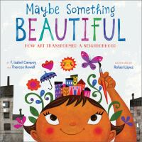 Maybe Something Beautiful: How Art Transformed A Neighborhood cover