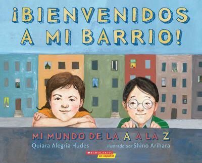 Bienvenidos a mi barrio! : mi mundo de la A a la Z  image cover