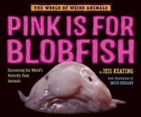 Pink is for Blobfish: Discovering the World's Perfectly Pink Animals cover
