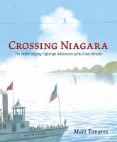 Crossing Niagara: The Death-Defying Tightrope Adventures of the Great Blondin cover
