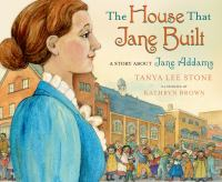 The House That Jane Built: A Story About Jane Addams cover