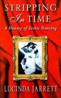Stripping in time : a history of erotic dancing / Lucinda Jarrett.