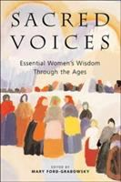 Sacred voices : essential women's wisdom through the ages / Mary Ford-Grabowsky.