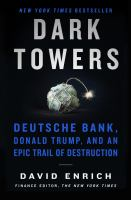 Dark towers : Deutsche Bank, Donald Trump, and an epic trail of destruction First edition.