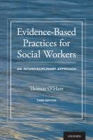 Evidence-based practices for social workers : an interdisciplinary approach / Thomas O'Hare, PhD, MSW.