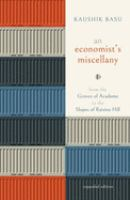 An economist's miscellany : from the groves of academe to the slopes of Raisina Hills Expanded edition.