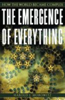 The emergence of everything : how the world became complex / Harold J. Morowitz.