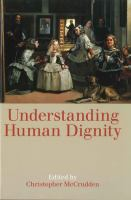Understanding human dignity / edited by Christopher McCrudden.