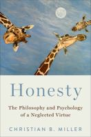 Honesty : the philosophy and psychology of a neglected virtue