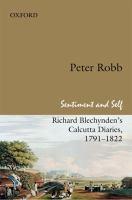 Sentiment and self : Richard Blechynden's Calcutta diaries, 1791-1822