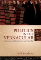 Politics in the vernacular : nationalism, multiculturalism, and citizenship / Will Kymlicka.