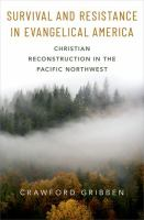 Survival and resistance in Evangelical America : Christian reconstruction in the Pacific Northwest