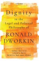 Dignity in the legal and political philosophy of Ronald Dworkin / edited by Salman Khurshid, Lokendra Malik, Veronica Rodriguez-Blanco.