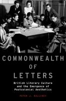 Commonwealth of letters : British literary culture and the emergence of postcolonial aesthetics / Peter J. Kalliney.