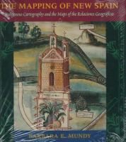 The mapping of New Spain : indigenous cartography and the maps of the relaciones geograficas / Barbara E. Mundy.