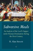 Subversive meals : an analysis of the Lord's Supper under Roman domination during the first century
