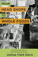 From head shops to whole foods : the rise and fall of activist entrepreneurs / Joshua Clark Davis.